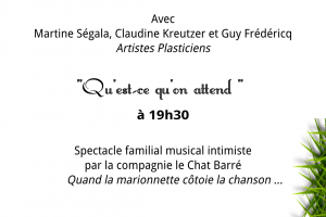 "Vernissage à 18h30 - spectacle familial musical intimiste ""Qu'est-ce qu'on attend"" à 19h30"